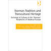 "Stefan Burkhardt, Thomas Foerster (eds.), ""Norman Tradition and Transcultural Heritage. Exchange of Cultures in the 'Norman' Peripheries of Medieval Europe"""