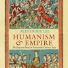 "Alexander Lee, ""Humanism and Empire"""
