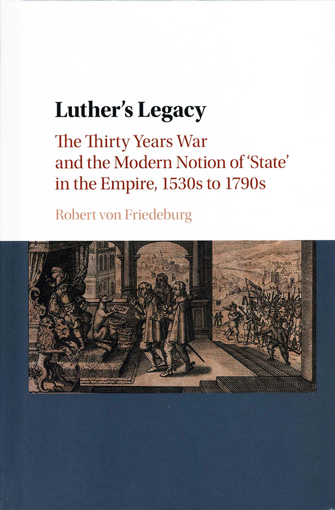 Robert von Friedeburg, Luther's Legacy. The Thirty Years War and the Modern Notion of 'State' in the Empire, 1530s to 1790s